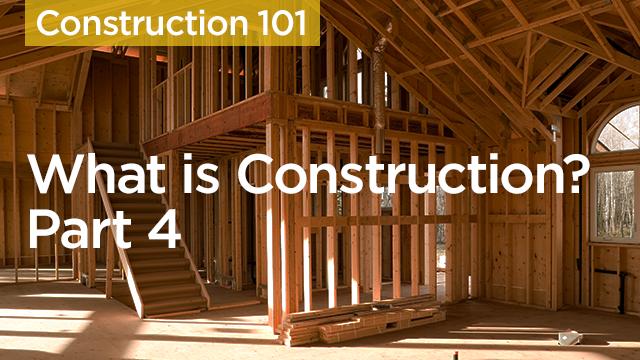 Construction 101 - Part 4