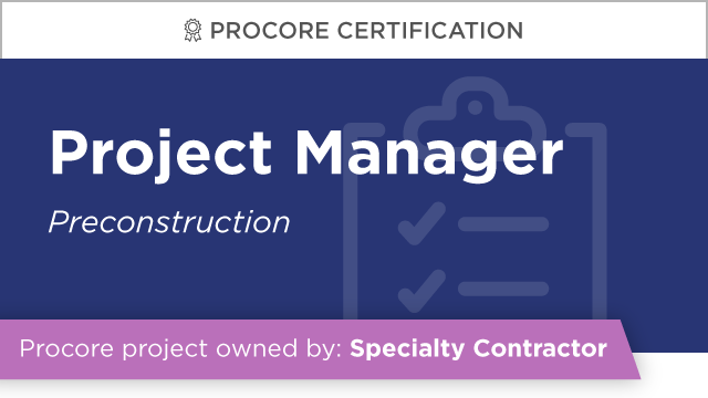 Procore Certification: Project Manager at Specialty Contractor (Preconstruction)