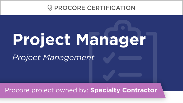 Procore Certification: Project Manager at Specialty Contractor (Project Management)