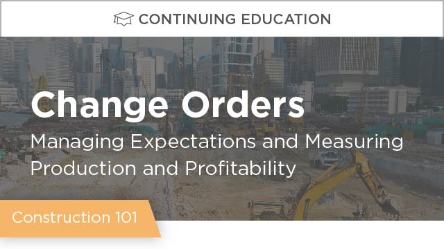 Change Orders: Managing Expectations & Measuring Production and Profitability