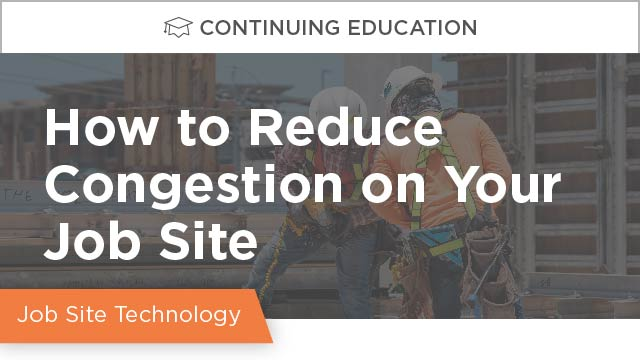 Clear the Runway: How to Reduce Congestion on Your Jobsite