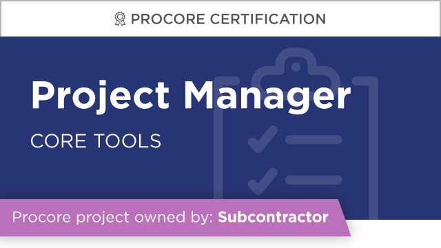 Procore Certification: Project Manager at Subcontractor (Core Tools)