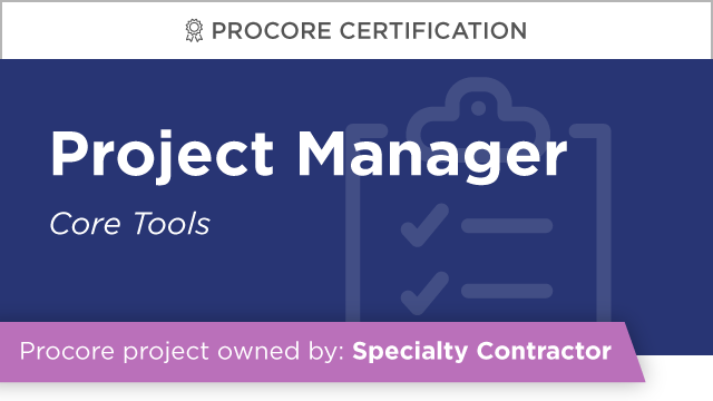 Procore Certification: Project Manager at Specialty Contractor (Core Tools)
