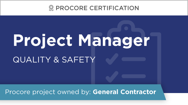 Procore Certification: Project Manager at GC (Quality & Safety)