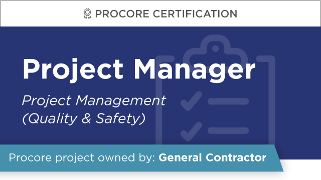 Procore Certification: Project Manager at GC (Project Management: Quality & Safety)