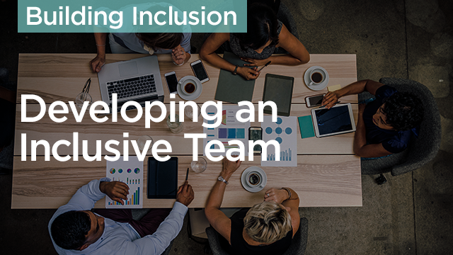 Building Inclusion: Developing an Inclusive Team