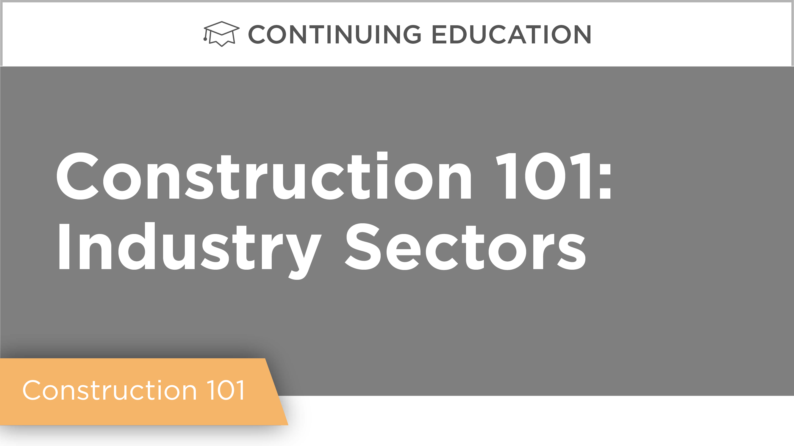 Construction 101: Industry Sectors