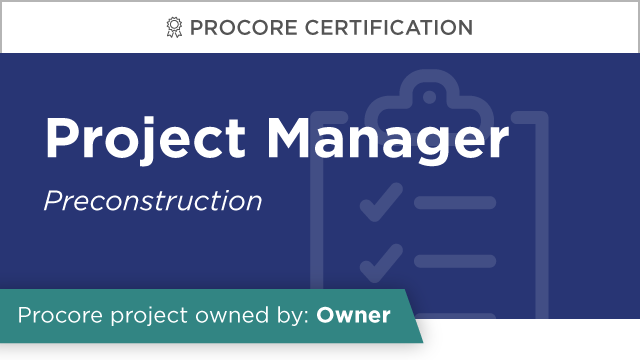 Procore Certification: Project Manager at Owner (Preconstruction)