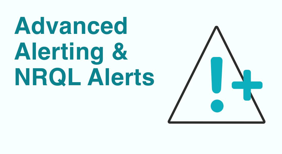[Webinar] Go Deeper: Advanced Alerting & NRQL Alerts