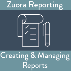 Zuora Reporting: Creating and Managing Reports