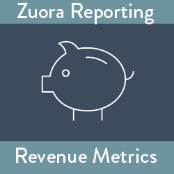 Zuora Reporting: Revenue Metrics