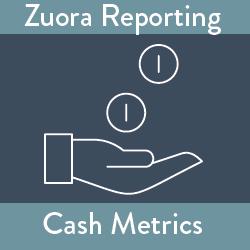 Zuora Reporting: Cash Metrics