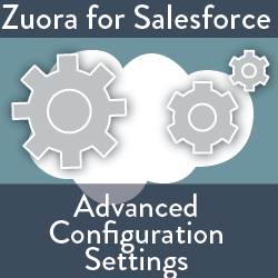 Zuora for Salesforce: Advanced Configuration Settings
