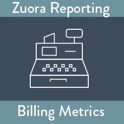 Zuora Reporting: Billing Metrics