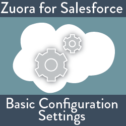 Zuora for Salesforce: Basic Configuration Settings