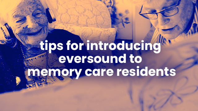 Using Eversound in Your Memory Care Unit