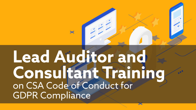 Lead Auditor and Consultant Training on CSA Code of Conduct for GDPR Compliance