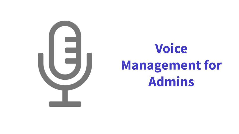 Voice Management for Admins