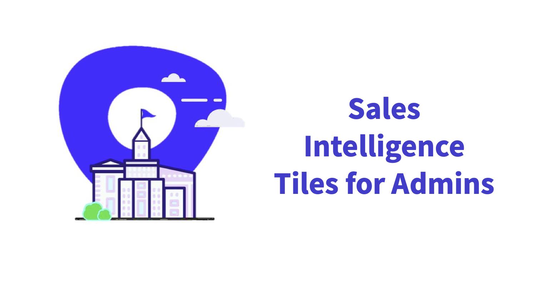 Sales Intelligence Tiles for Admins