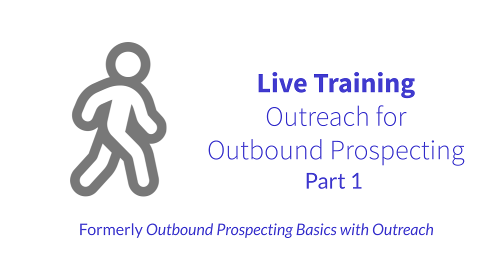 Live Training: Outbound Prospecting Basics with Outreach (Part 1)