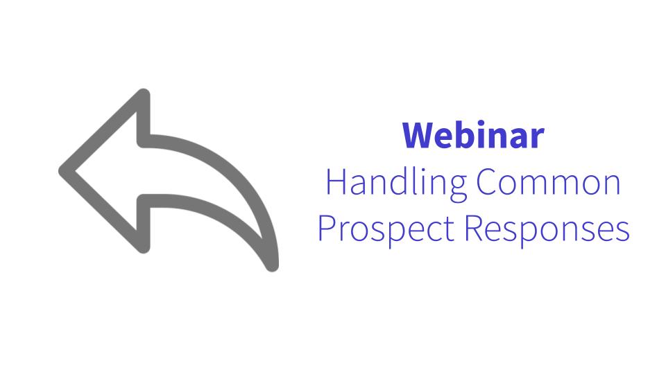 Live Webinar: Handling Common Prospect Responses