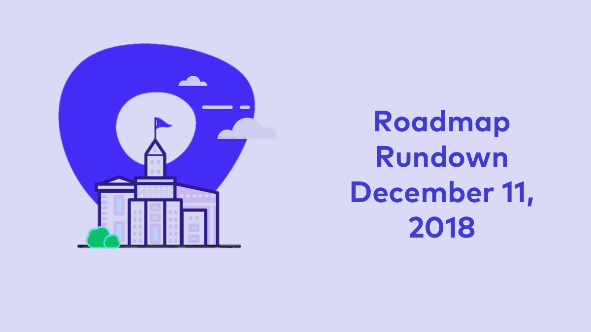 Roadmap Rundown Dec. 11 2018