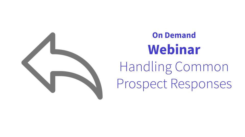 On-Demand Webinar: Handling Common Prospect Responses