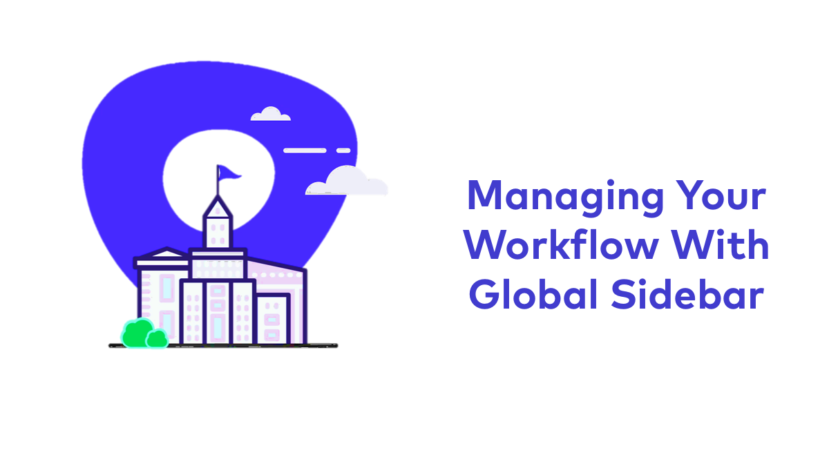 Managing Your Workflow with Global Sidebar