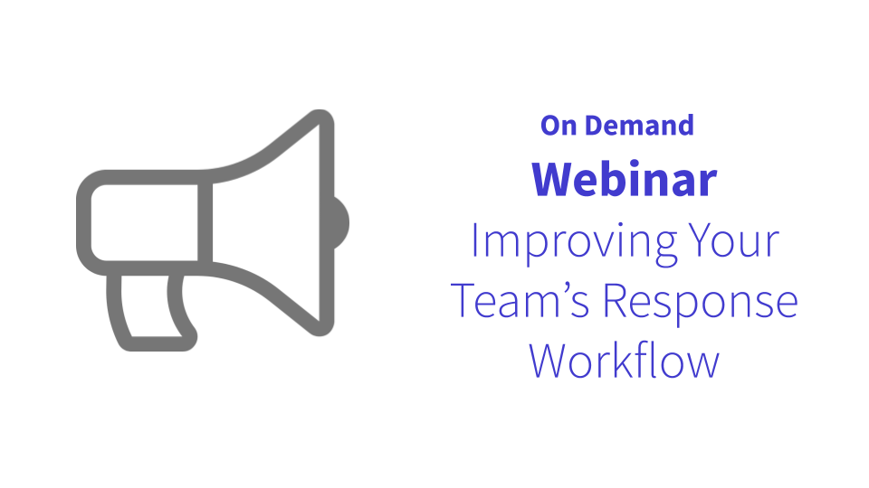 On-Demand Webinar: Improving Your Team's Response Workflow