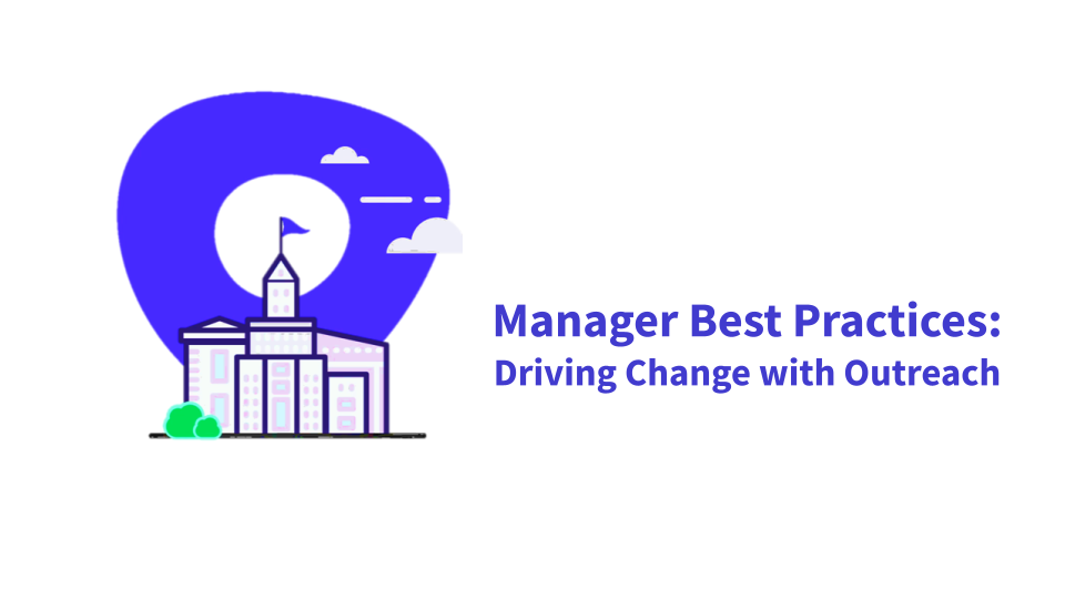 Manager Best Practices: Driving Change with Outreach