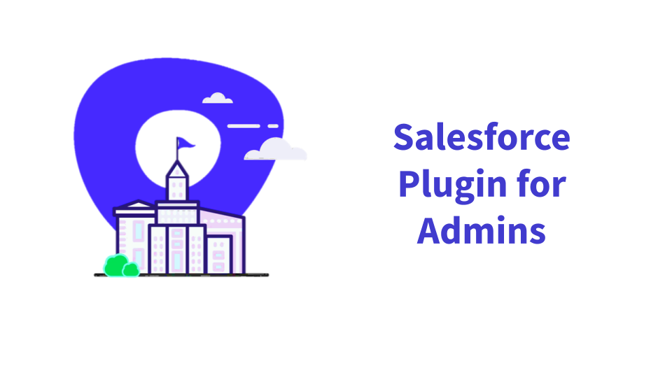 Salesforce Plugin for Admins
