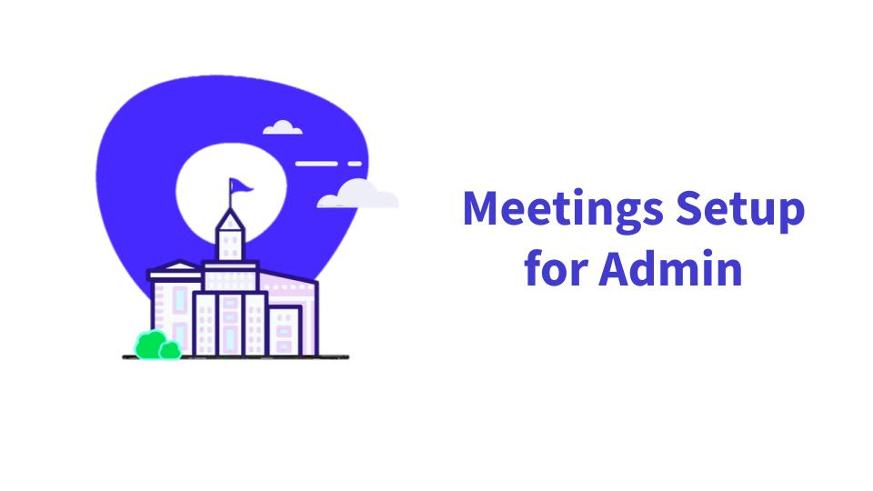 Meetings Setup for Admins