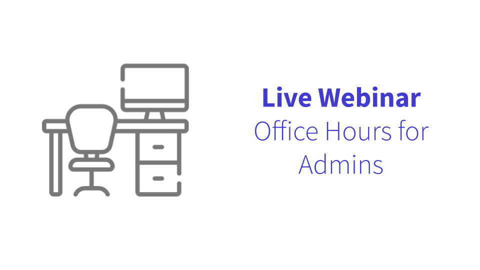Live Webinar: Office Hours for Admins