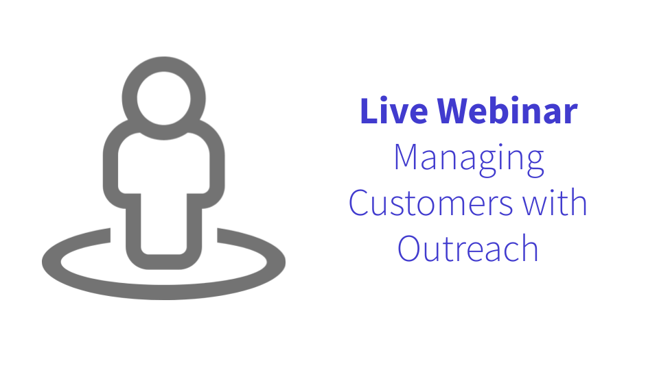 Live Webinar: Managing Customers with Outreach