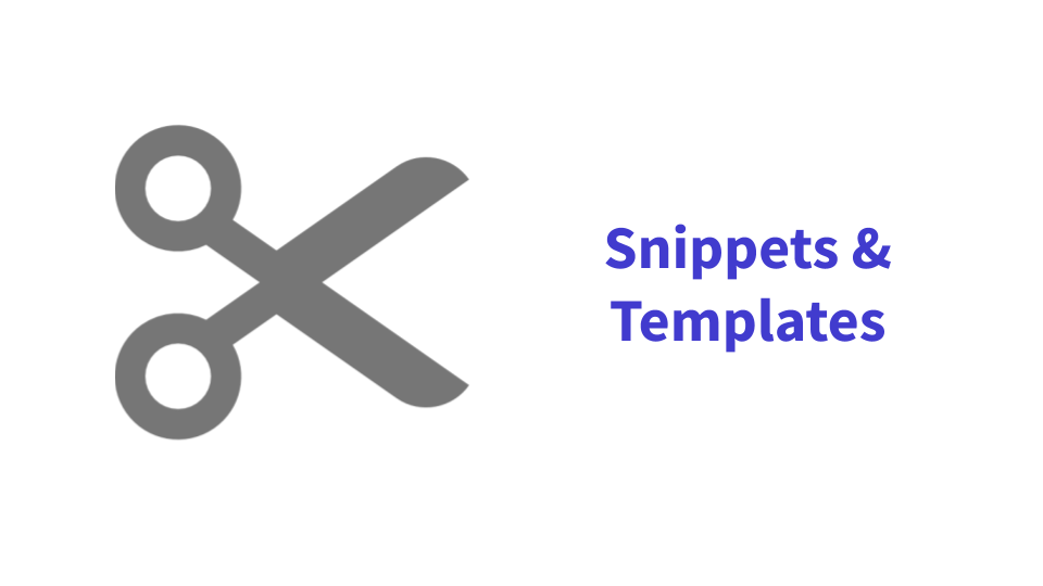 Snippets and Templates