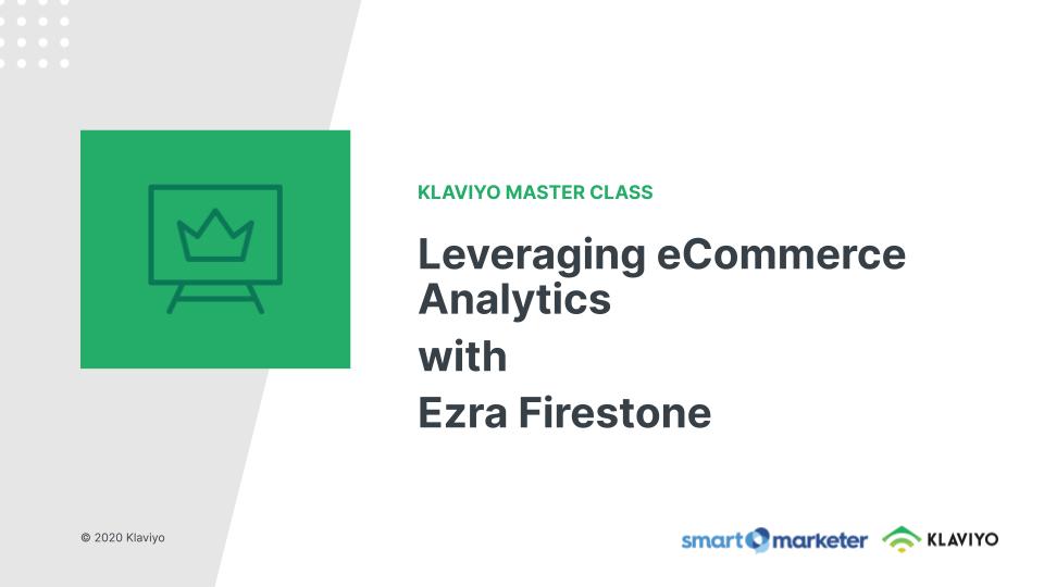Master Class: Leveraging eCommerce Analytics with Ezra Firestone