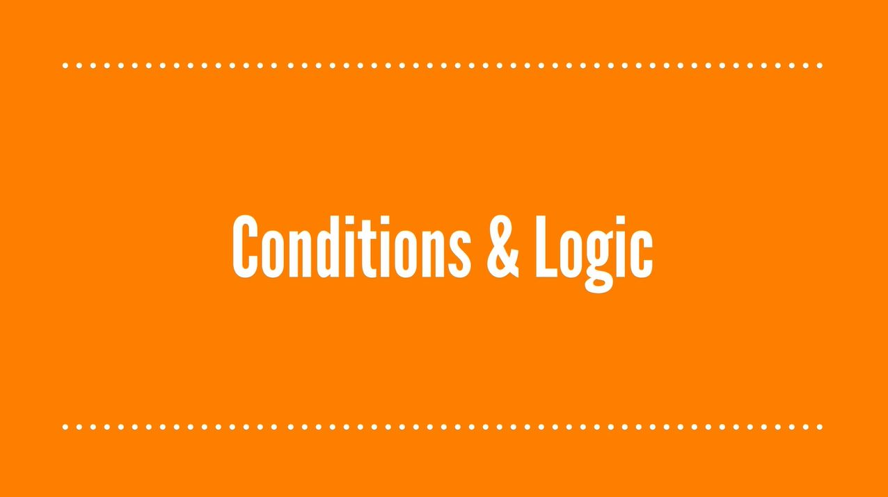 Conditions and Logic