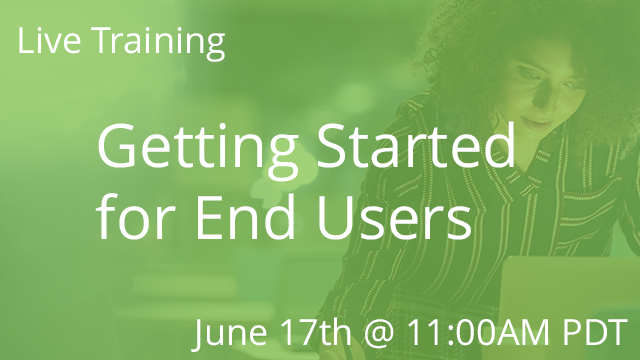 Getting Started for End Users 06/17/2020 2:00P EDT
