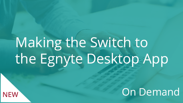 Making the Switch to the Egnyte Desktop App (On Demand)