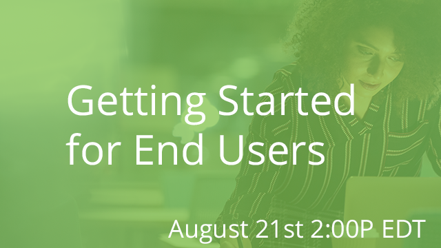 Getting Started for End Users 08/21/2019 2:00P EST