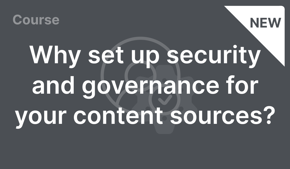 Why set up security and governance for your content sources?