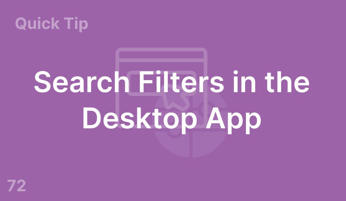 Search Filters in the Desktop App (#72)
