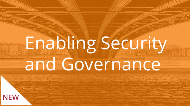 Enabling Security and Governance