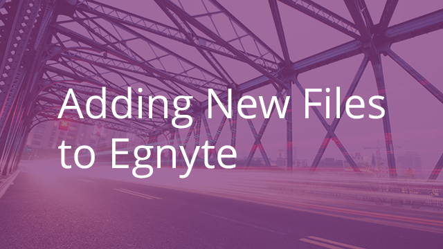 Adding New Files to Egnyte Connect