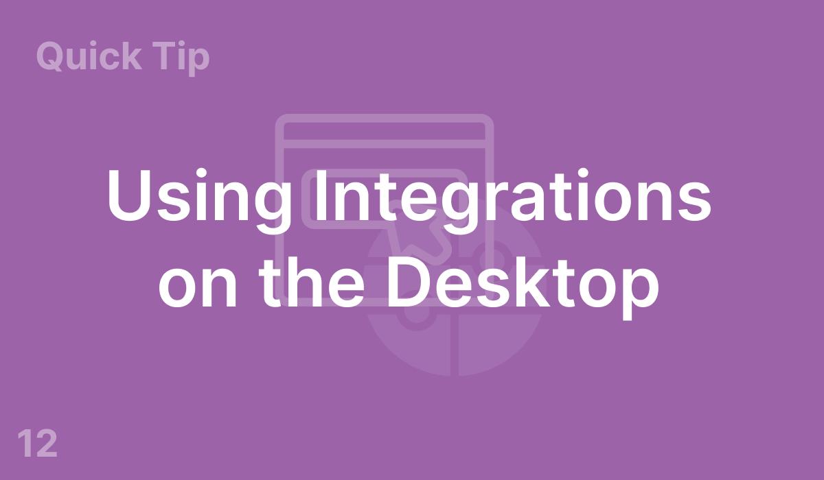 Using Integrations on the Desktop (#12)