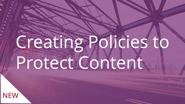 Creating Policies to Protect Content