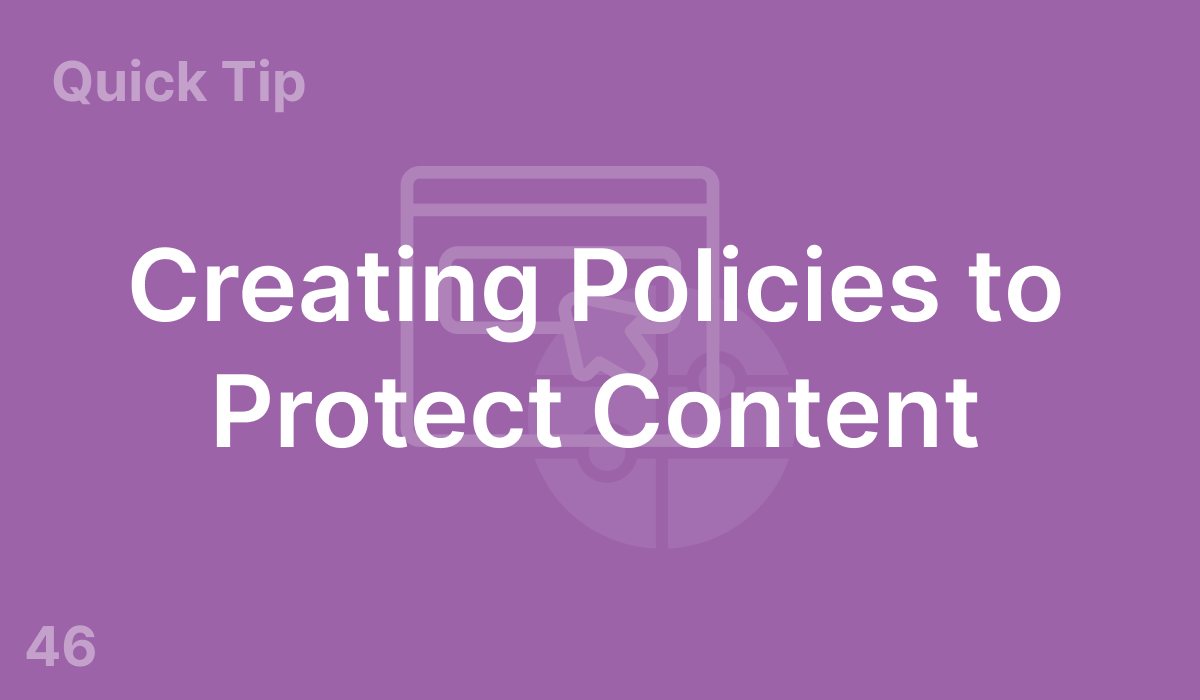 Creating Policies to Protect Content (#46)