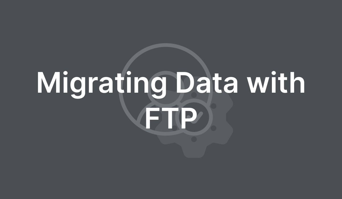 Migrating Data with FTP