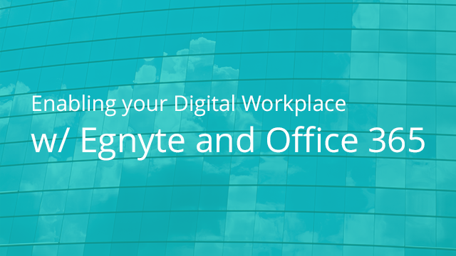 Enabling Your Digital Workplace with Egnyte and Office 365