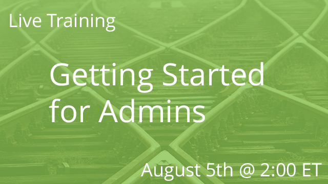 Getting Started for Admins 08/05/2020 2:00P ET
